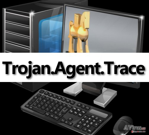 Trojan.Agent.Trace virus is very dangerous computer threat!